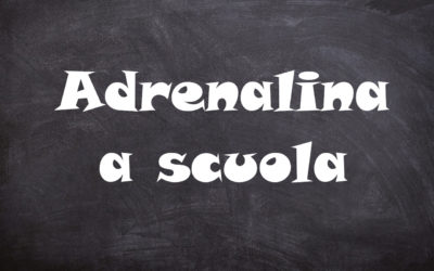 Adrenalina a scuola